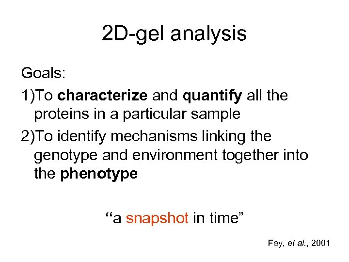 2 D-gel analysis Goals: 1)To characterize and quantify all the proteins in a particular