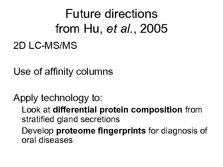 Future directions from Hu, et al. , 2005 2 D LC-MS/MS Use of affinity
