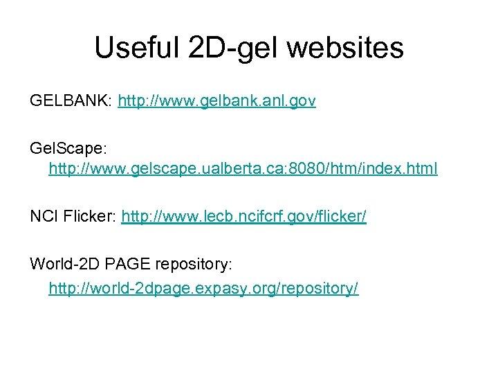Useful 2 D-gel websites GELBANK: http: //www. gelbank. anl. gov Gel. Scape: http: //www.