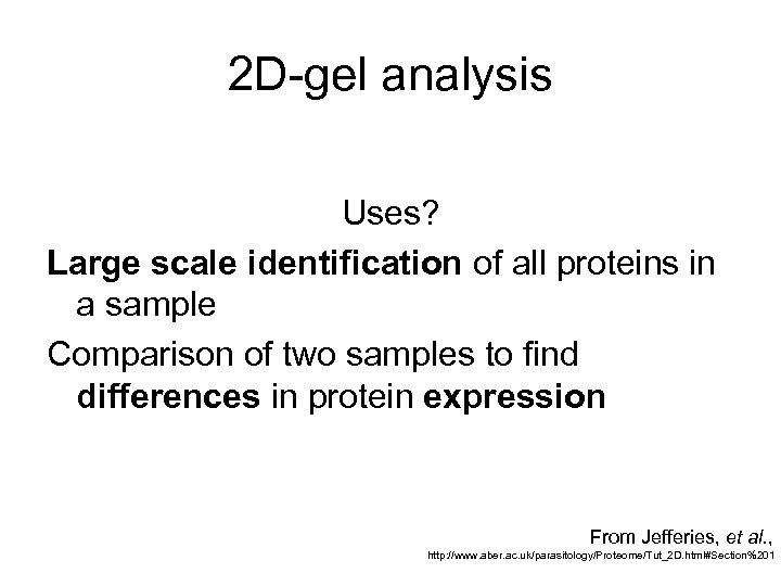 2 D-gel analysis Uses? Large scale identification of all proteins in a sample Comparison