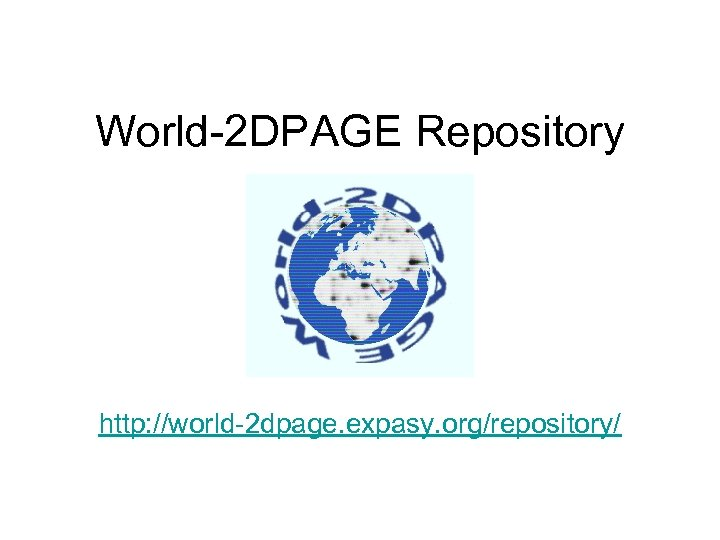 World-2 DPAGE Repository http: //world-2 dpage. expasy. org/repository/