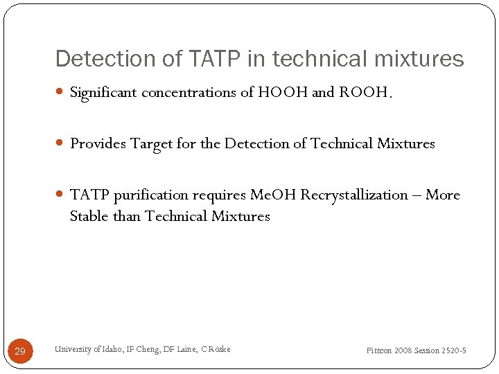 Detection of TATP in technical mixtures Significant concentrations of HOOH and ROOH. Provides Target