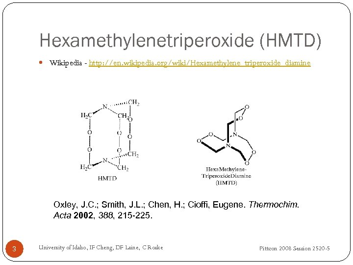 Hexamethylenetriperoxide (HMTD) Wikipedia - http: //en. wikipedia. org/wiki/Hexamethylene_triperoxide_diamine Oxley, J. C. ; Smith, J.