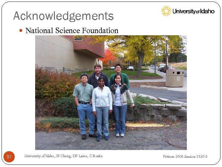 Acknowledgements National Science Foundation 37 University of Idaho, IF Cheng, DF Laine, C Roske