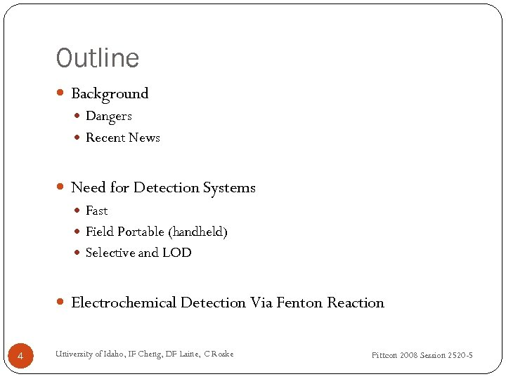 Outline Background Dangers Recent News Need for Detection Systems Fast Field Portable (handheld) Selective