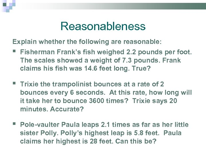 Reasonableness Explain whether the following are reasonable: § Fisherman Frank's fish weighed 2. 2