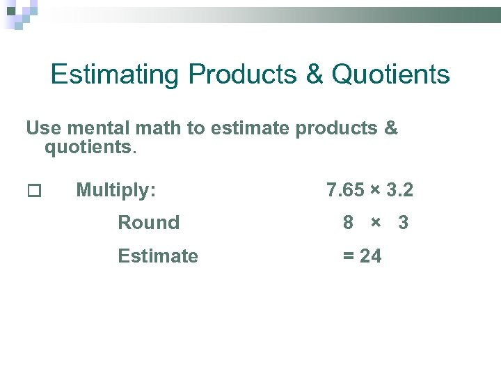 Estimating Products & Quotients Use mental math to estimate products & quotients. Multiply: 7.