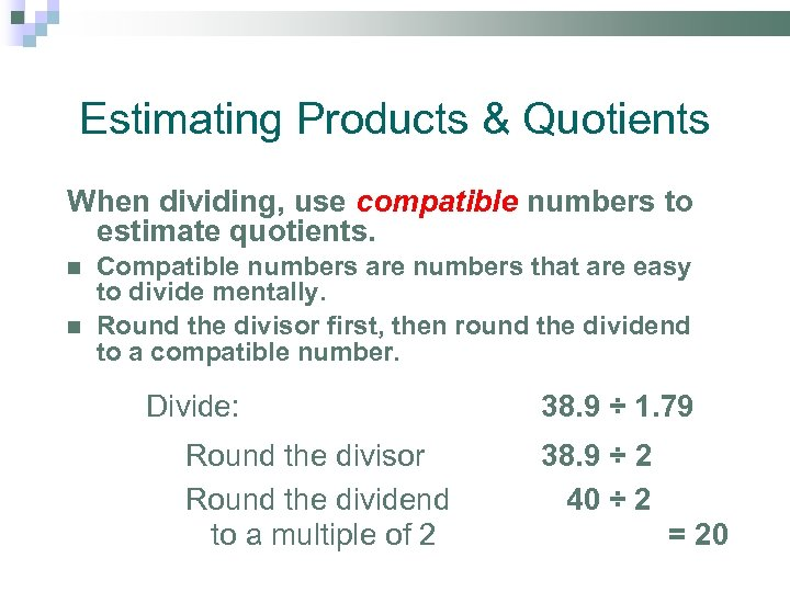 Estimating Products & Quotients When dividing, use compatible numbers to estimate quotients. Compatible numbers