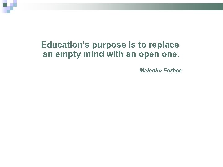 Education's purpose is to replace an empty mind with an open one. Malcolm Forbes