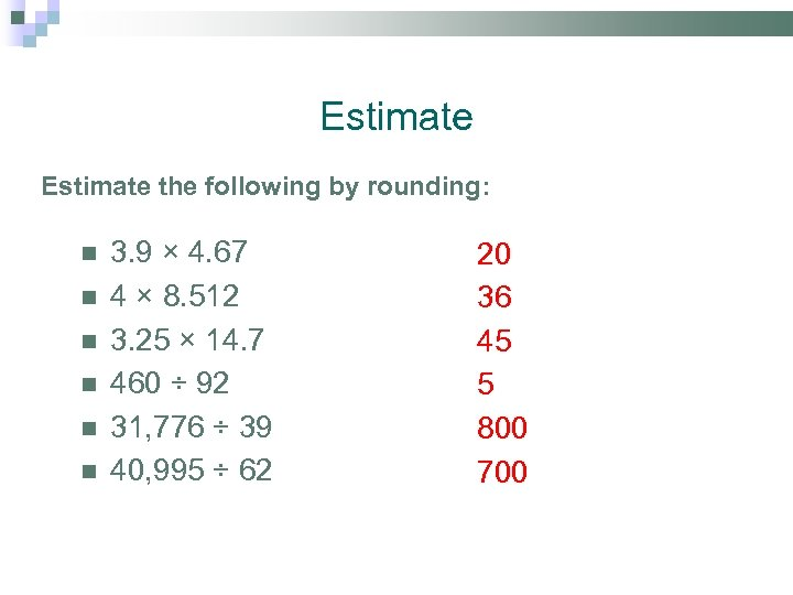 Estimate the following by rounding: 3. 9 × 4. 67 4 × 8. 512