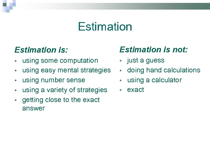 Estimation is: § § § using some computation using easy mental strategies using number