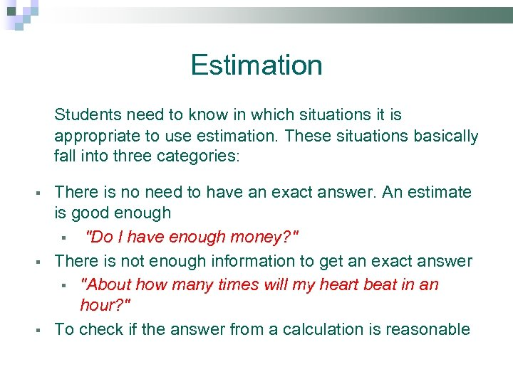 Estimation Students need to know in which situations it is appropriate to use estimation.