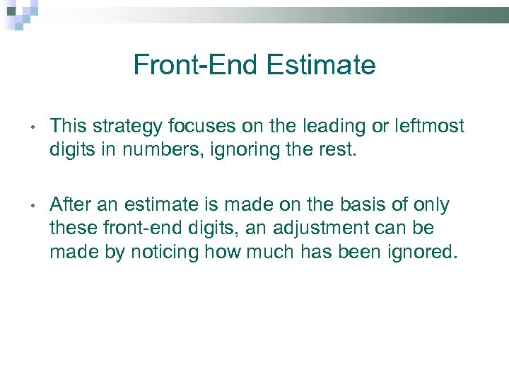 Front-End Estimate • This strategy focuses on the leading or leftmost digits in numbers,