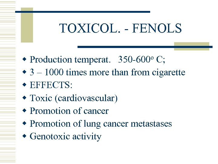 TOXICOL. - FENOLS w Production temperat. 350 -600 o C; w 3 – 1000