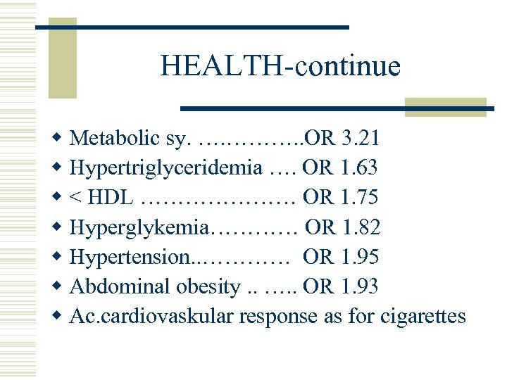 HEALTH-continue w Metabolic sy. …. ………. . OR 3. 21 w Hypertriglyceridemia …. OR