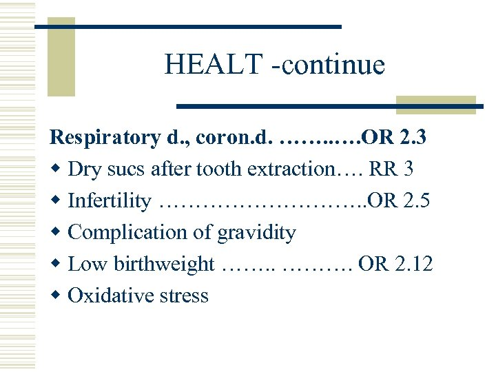 HEALT -continue Respiratory d. , coron. d. ……. . …. OR 2. 3 w