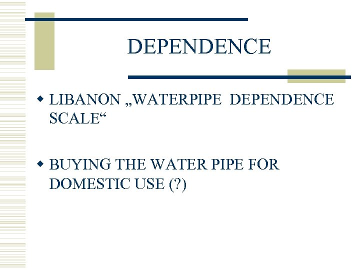 "DEPENDENCE w LIBANON ""WATERPIPE DEPENDENCE SCALE"" w BUYING THE WATER PIPE FOR DOMESTIC USE"