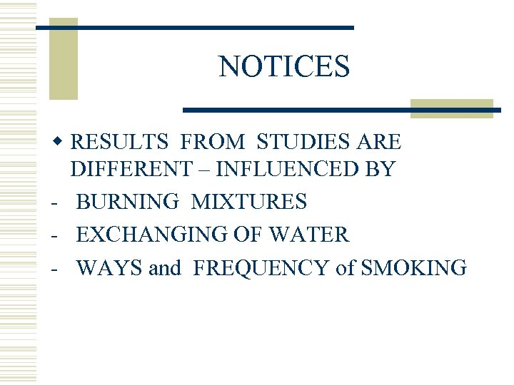 NOTICES w RESULTS FROM STUDIES ARE DIFFERENT – INFLUENCED BY - BURNING MIXTURES -