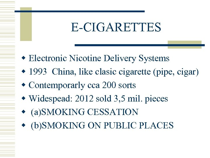 E-CIGARETTES w Electronic Nicotine Delivery Systems w 1993 China, like clasic cigarette (pipe, cigar)