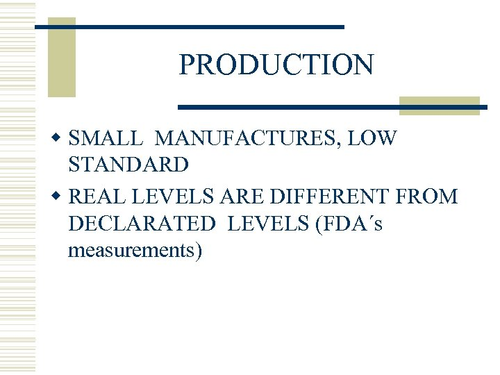 PRODUCTION w SMALL MANUFACTURES, LOW STANDARD w REAL LEVELS ARE DIFFERENT FROM DECLARATED LEVELS