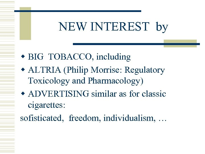 NEW INTEREST by w BIG TOBACCO, including w ALTRIA (Philip Morrise: Regulatory Toxicology and