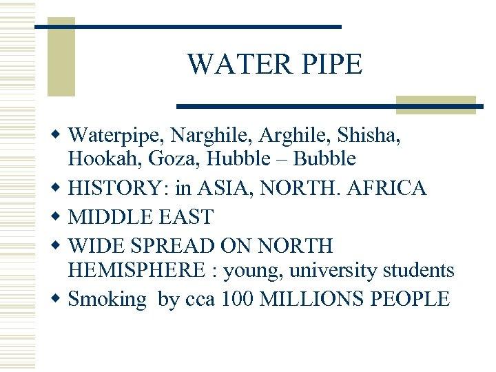 WATER PIPE w Waterpipe, Narghile, Arghile, Shisha, Hookah, Goza, Hubble – Bubble w HISTORY: