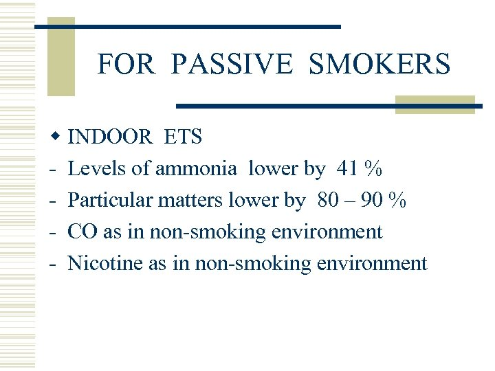 FOR PASSIVE SMOKERS w INDOOR ETS - Levels of ammonia lower by 41 %