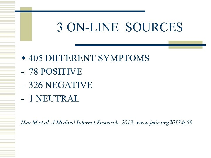 3 ON-LINE SOURCES w 405 DIFFERENT SYMPTOMS - 78 POSITIVE - 326 NEGATIVE -