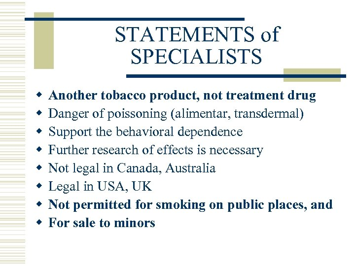 STATEMENTS of SPECIALISTS w w w w Another tobacco product, not treatment drug Danger