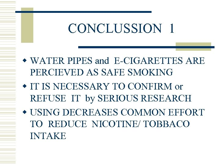CONCLUSSION 1 w WATER PIPES and E-CIGARETTES ARE PERCIEVED AS SAFE SMOKING w IT