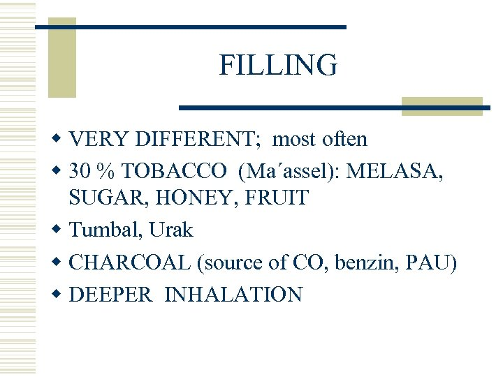 FILLING w VERY DIFFERENT; most often w 30 % TOBACCO (Ma´assel): MELASA, SUGAR, HONEY,