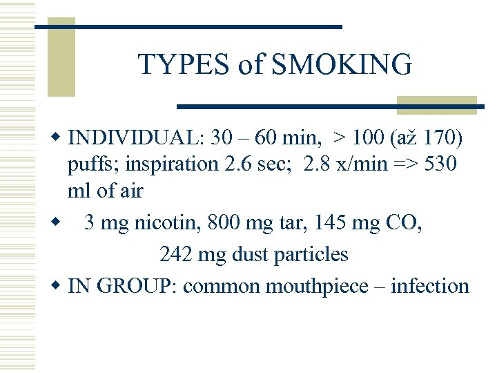TYPES of SMOKING w INDIVIDUAL: 30 – 60 min, > 100 (až 170) puffs;