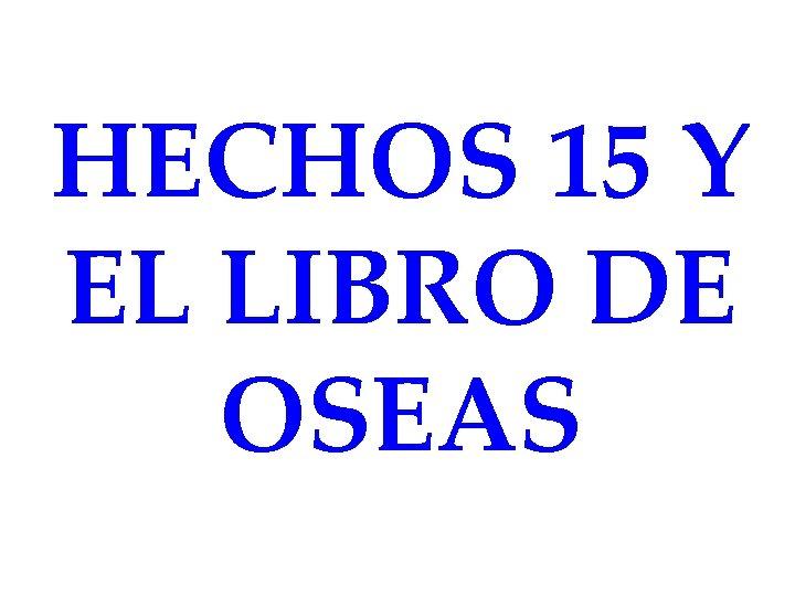 HECHOS 15 Y EL LIBRO DE OSEAS