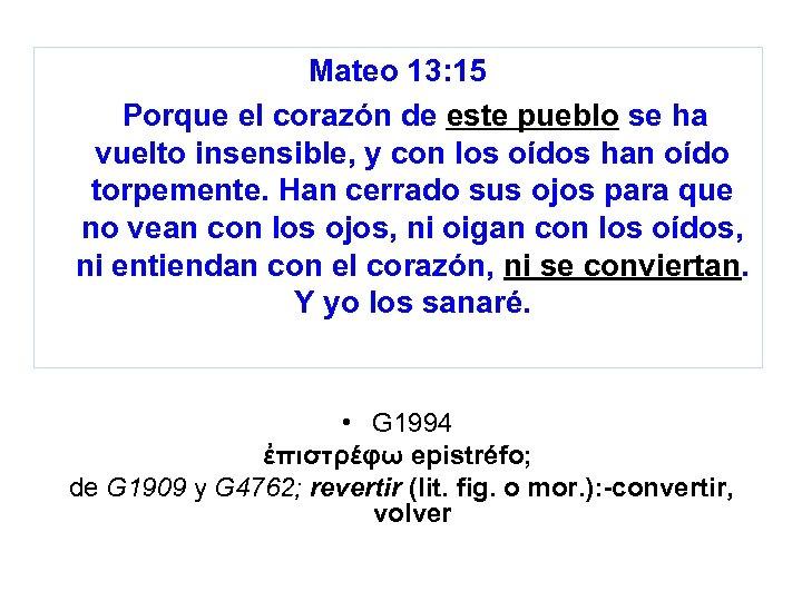Mateo 13: 15 Porque el corazón de este pueblo se ha vuelto insensible, y
