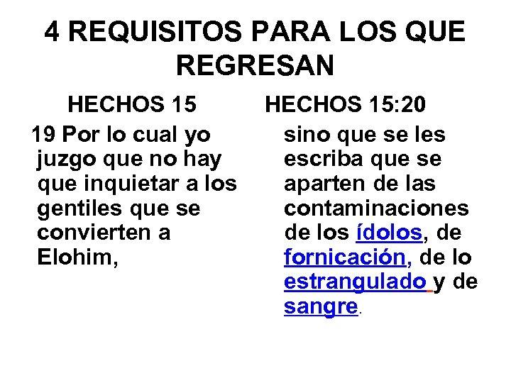 4 REQUISITOS PARA LOS QUE REGRESAN HECHOS 15: 20 19 Por lo cual yo