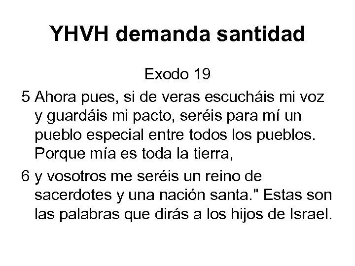 YHVH demanda santidad Exodo 19 5 Ahora pues, si de veras escucháis mi voz