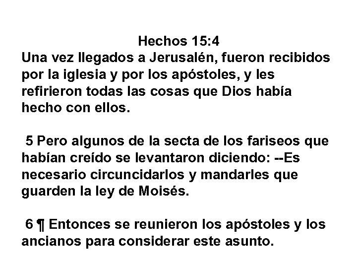 Hechos 15: 4 Una vez llegados a Jerusalén, fueron recibidos por la iglesia y