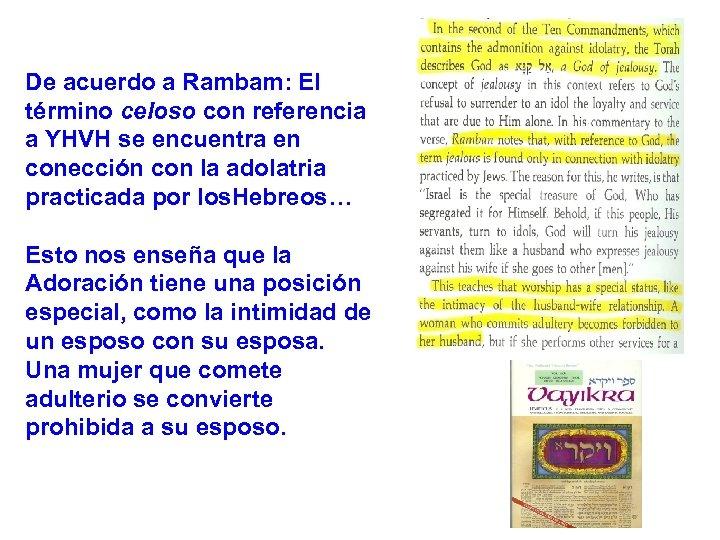 De acuerdo a Rambam: El término celoso con referencia a YHVH se encuentra en