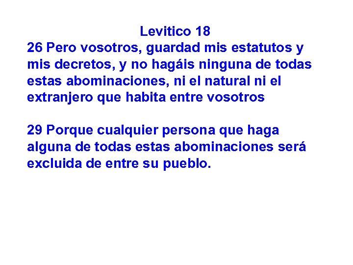 Levitico 18 26 Pero vosotros, guardad mis estatutos y mis decretos, y no hagáis