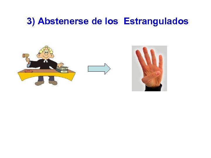 3) Abstenerse de los Estrangulados