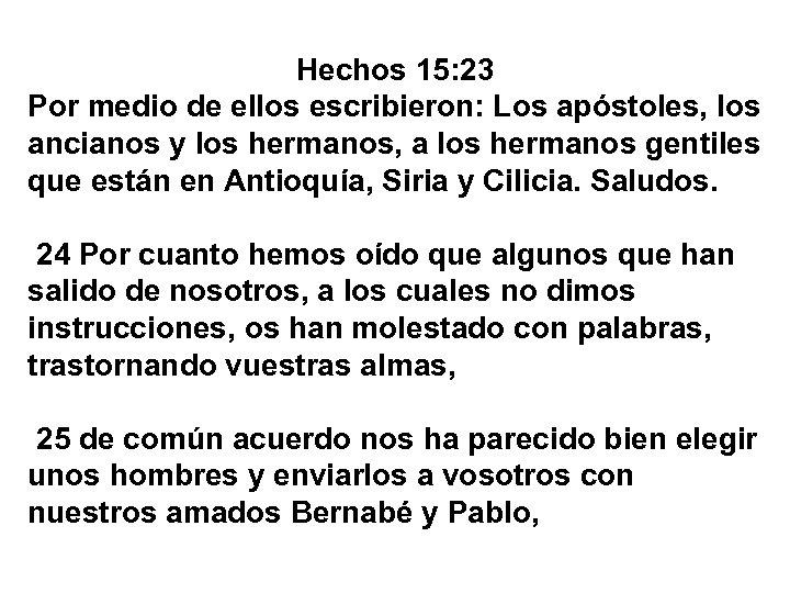 Hechos 15: 23 Por medio de ellos escribieron: Los apóstoles, los ancianos y los