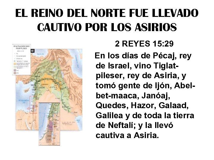 EL REINO DEL NORTE FUE LLEVADO CAUTIVO POR LOS ASIRIOS 2 REYES 15: 29