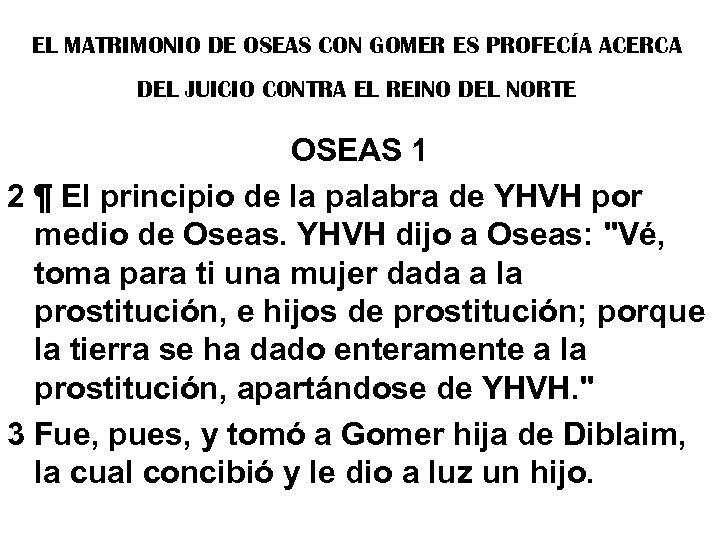 EL MATRIMONIO DE OSEAS CON GOMER ES PROFECÍA ACERCA DEL JUICIO CONTRA EL REINO