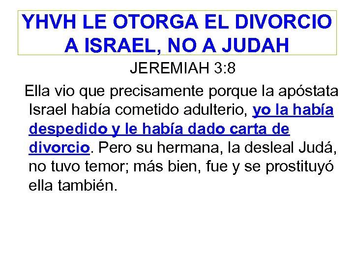YHVH LE OTORGA EL DIVORCIO A ISRAEL, NO A JUDAH JEREMIAH 3: 8 Ella