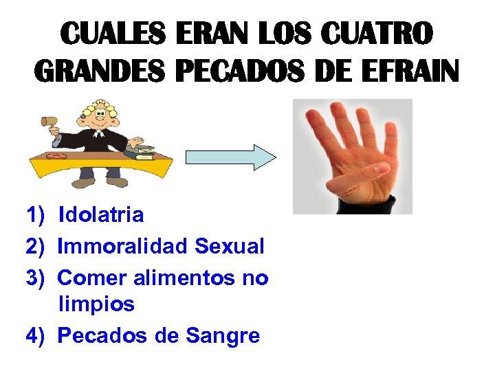 CUALES ERAN LOS CUATRO GRANDES PECADOS DE EFRAIN 1) Idolatria 2) Immoralidad Sexual 3)