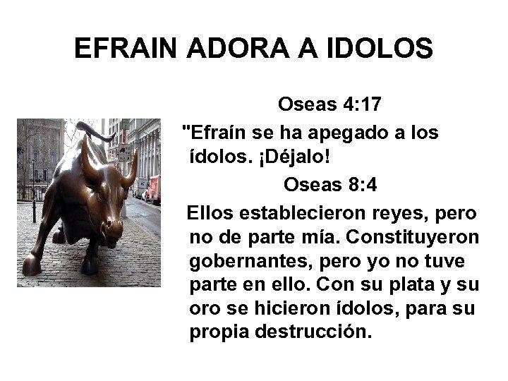 EFRAIN ADORA A IDOLOS Oseas 4: 17