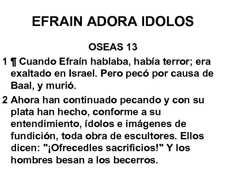 EFRAIN ADORA IDOLOS OSEAS 13 1 ¶ Cuando Efraín hablaba, había terror; era exaltado