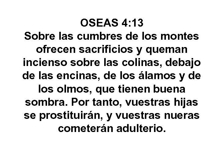 OSEAS 4: 13 Sobre las cumbres de los montes ofrecen sacrificios y queman incienso