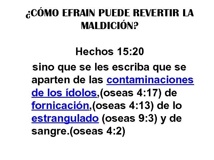¿CÓMO EFRAIN PUEDE REVERTIR LA MALDICIÓN? Hechos 15: 20 sino que se les escriba