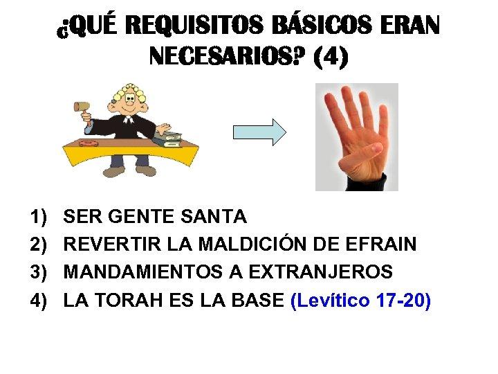 ¿QUÉ REQUISITOS BÁSICOS ERAN NECESARIOS? (4) 1) SER GENTE SANTA 2) REVERTIR LA MALDICIÓN